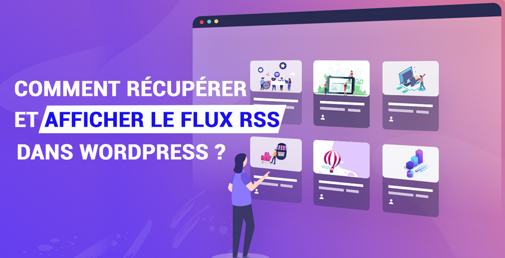 Comment récupérer et afficher le flux RSS dans WordPress -